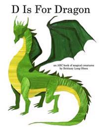 D Is for Dragon: An ABC Book of Magical Creatures