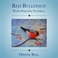 "Wool Painting Tutorial ""Red Bullfinch"""
