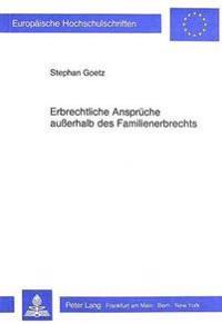 Erbrechtliche Ansprueche Ausserhalb Des Familienerbrechts: Eine Auf England Und Deutschland Bezogene Rechtsvergleichende Untersuchung