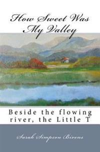 How Sweet Was My Valley: Beside the Flowing River, the Little T