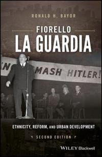 Fiorello La Guardia: Ethnicity, Reform, and Urban Development