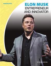 Elon Musk: Entrepreneur and Innovator