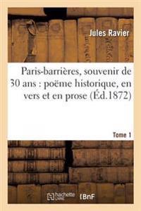 Paris-Barrieres, Souvenir de 30 ANS: Poeme Historique, En Vers Et En Prose, Precede Tome 1