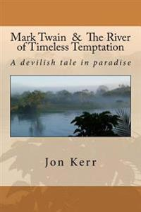 Mark Twain & the River of Timeless Temptation