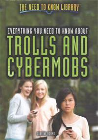 Everything You Need to Know about Trolls and Cybermobs