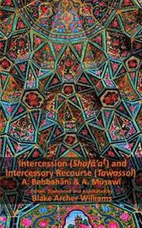 Intercession & Intercessory Recourse: Shafa'at and Tawassol