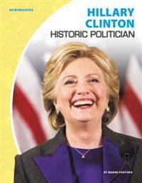 Hillary Clinton: Historic Politician