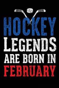 Hockey Legends Are Born in February: Journal Diary Lined, 6 X 9, 108 Lined Pages (Diary, Notebook, Journal)