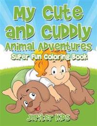 My Cute and Cuddly Animal Adventures Super Fun Coloring Book