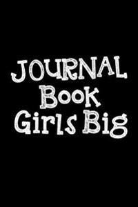 Journal Book Girls Big: Blank Journal Notebook to Write in