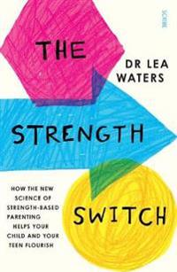 Strength switch - how the new science of strength-based parenting helps you