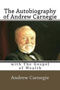 The Autobiography of Andrew Carnegie: With the Gospel of Wealth