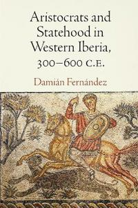 Aristocrats and Statehood in Western Iberia, 300-600 C.e.