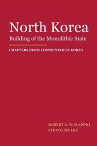North Korea: Building of the Monolithic State
