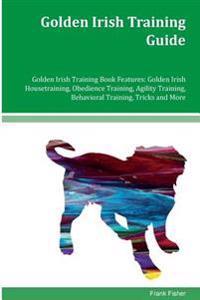 Golden Irish Training Guide Golden Irish Training Book Features: Golden Irish Housetraining, Obedience Training, Agility Training, Behavioral Training
