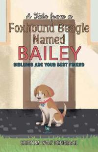 A Tale from a Foxhound Beagle Named Bailey: Siblings Are Your Best Friend