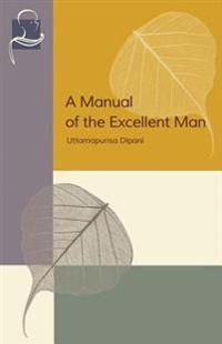 A Manual of the Excellent Man: Uttamapurisa Dipani