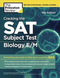Cracking the SAT Subject Test in Biology E/M, 16th Edition: Everything You Need to Help Score a Perfect 800