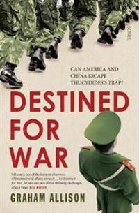 Destined for war - can america and china escape thucydidess trap?