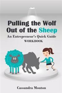 Pulling the Wolf Out of the Sheep: Work Book: 8 Lessons: An Entreprenuer's Quick Guide