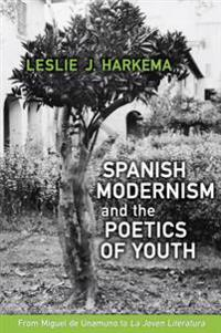 Spanish Modernism and the Poetics of Youth: From Miguel de Unamuno to 'la Joven Literatura'