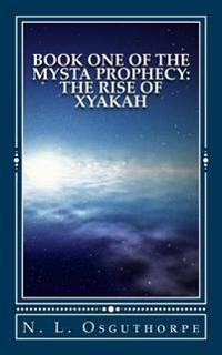 Book One of the Mysta Prophecy: The Rise of Xyakah