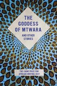 Goddess of mtwara and other stories - the caine prize for african writing 2