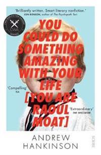 You could do something amazing with your life [you are raoul moat]