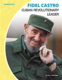 Fidel Castro: Cuban Revolutionary Leader