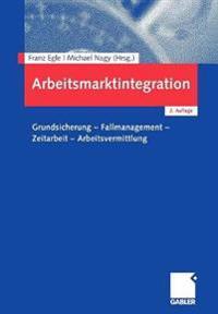 Arbeitsmarktintegration: Grundsicherung - Fallmanagement - Zeitarbeit - Arbeitsvermittlung