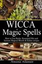 Wicca Magic Spells: How to Use Herbs, Essential Oils and Incense Magical Blends & Zodiac Recipes