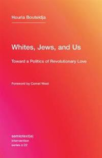 Whites, Jews, and Us: Toward a Politics of Revolutionary Love