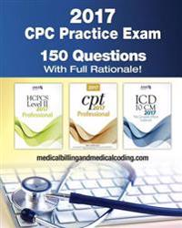 Cpc Practice Exam 2017: Includes 150 Practice Questions, Answers with Full Rationale, Exam Study Guide and the Official Proctor-To-Examinee In