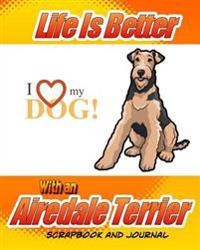 Life Is Better with an Airedale Terrier Scrapbook and Journal: Health Record for Dogs, Puppy Baby Book and Memory Book