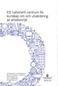 Ett nationellt centrum för kunskap om och utvärdering av arbetsmiljö. SOU 2017:28 : Betänkande från Utredningen om ett centrum för kunskap om och utvärdering av arbetsmiljö