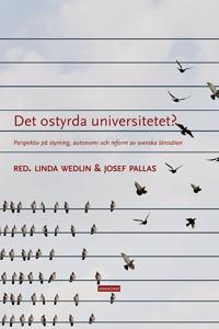 Det ostyrda universitetet? : perspektiv på styrning, autonomi och reform av svenska lärosäten