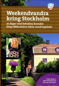 Weekendvandra kring Stockholm : 70 dagar med bekväma boenden längs Mälardalens bästa vandringsleder