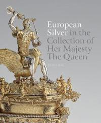 European Silver in the Collection of Her Majesty The Queen