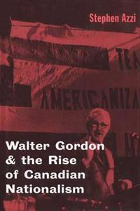 Walter Gordon and the Rise of Canadian Nationalism