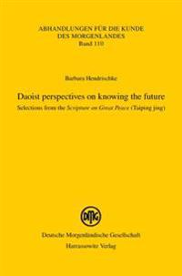 Daoist Perspectives on Knowing the Future: Selections from the Scripture on Great Peace (Taiping Jing)