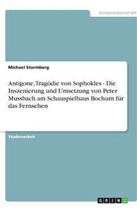 Antigone, Tragödie von Sophokles - Die Inszenierung und Umsetzung von Peter Mussbach am Schauspielhaus Bochum für das Fernsehen