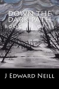 Down the Dark Path (Part 3 of 4): Down the Dark Path Mini-Serial