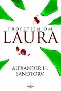 Profetien om Laura; fantasyroman - Alexander H. Sandtorv   Inprintwriters.org