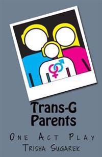 Trans-G Parents: A Short Play