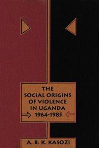 Social Origins of Violence in Uganda, 1964-1985