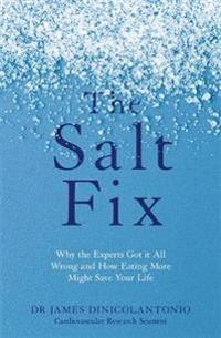 Salt fix - why the experts got it all wrong and how eating more might save