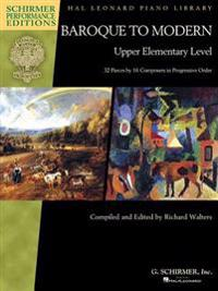 Baroque to Modern: Upper Elementary Level: 32 Pieces by 16 Composers in Progressive Order