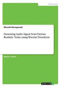 Denoising Audio Signal from Various Realistic Noise Using Wavelet Transform