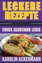 Leckere Rezepte: Einfach. Kalorienarm. Lecker ( Nudelgerichte, Reisgerichte, Suppen, Saucen, Dips & Aufstriche, Low Carb Rezepte, Safte