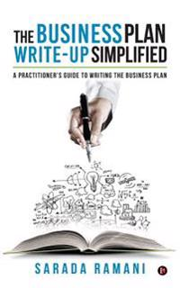 The Business Plan Write-Up Simplified: A Practitioner's Guide to Writing the Business Plan